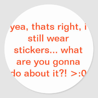 Yeah so what i wear stickers!