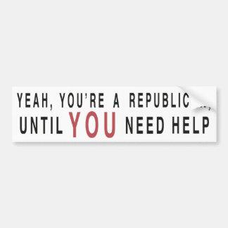 Yeah, You're A Republican ... Bumper Sticker