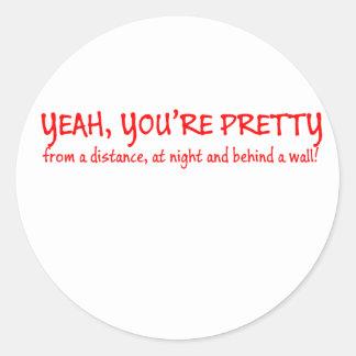 Yeah, You're pretty Round Sticker