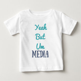 YeahButUm Media Apparel Baby T-Shirt