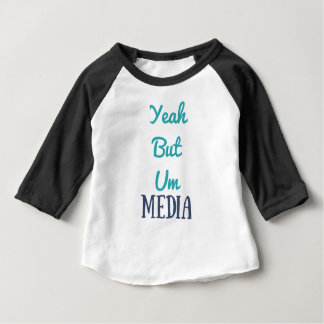 YeahButUm Media Products Baby T-Shirt