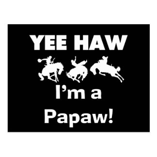 Yee Haw I m a Papaw Tshirts and Gifts Post Cards