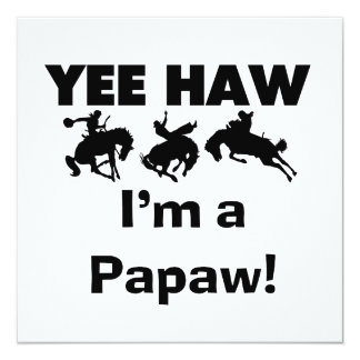 Yee Haw I'm a Papaw Tshirts and Gifts Announcements