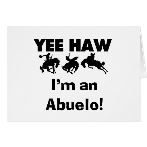 Yee Haw I'm an Abuelo T-shirts and Gifts Greeting Cards