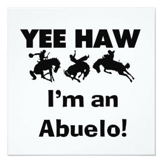 "Yee Haw I'm an Abuelo T-shirts and Gifts 5.25"" Square Invitation Card"