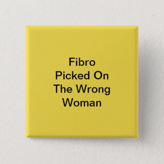 Yellow Fibro Picked On The Wrong Woman Button