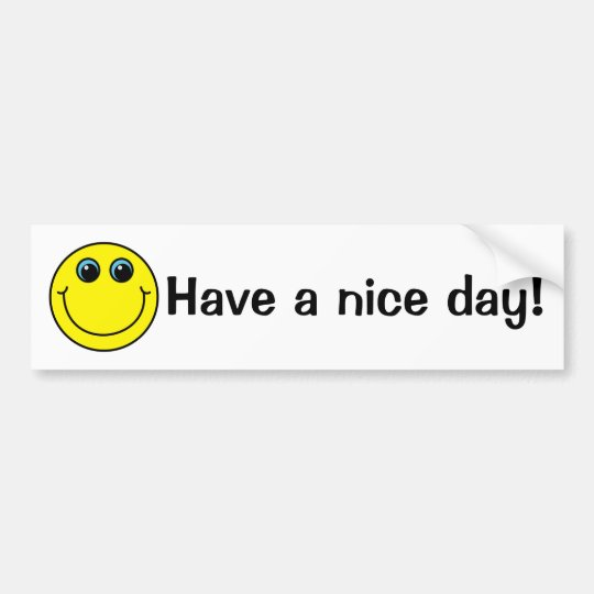 Yellow Smiley Face Have a nice day Bumper Sticker