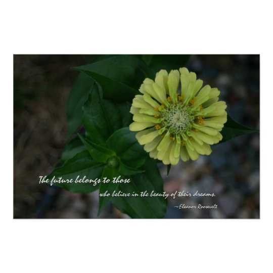 Yellow Zinnia with quote by Eleanor Roosevelt Poster