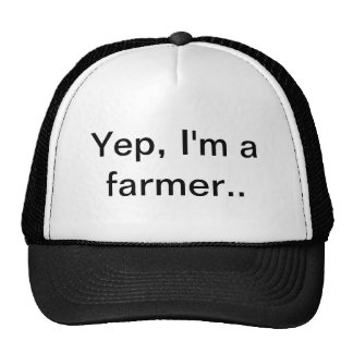 Yep, I'm a farmer, farm hat, farming Cap