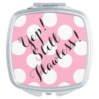 Yep! Still Flawless Compact Makeup Mirrors