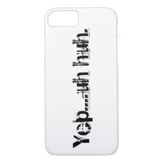 Yep....uh huh. Iphone case
