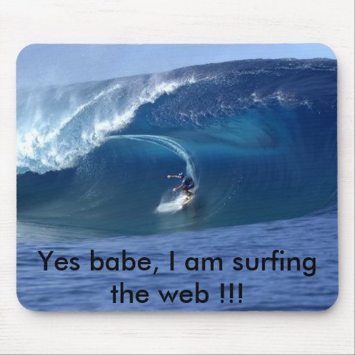 Yes babe, I am surfing the web !!! Mouse Pads