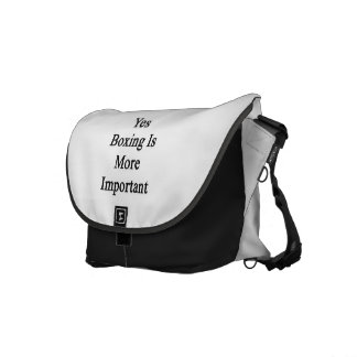 Yes Boxing Is More Important Messenger Bag