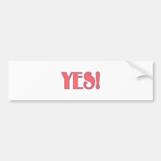 Yes! Bumper Sticker