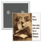 yes, dear one day you can be a bunco player 15 cm square badge
