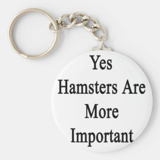 Yes Hamsters Are More Important Key Chains