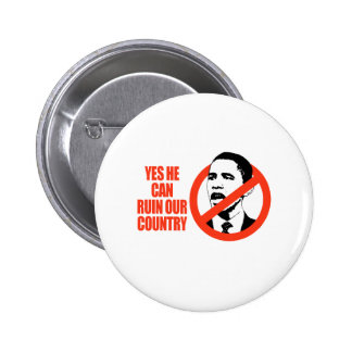 YES HE CAN RUIN OUR COUNTRY / ANTI-OBAMA T-SHIRT 6 CM ROUND BADGE