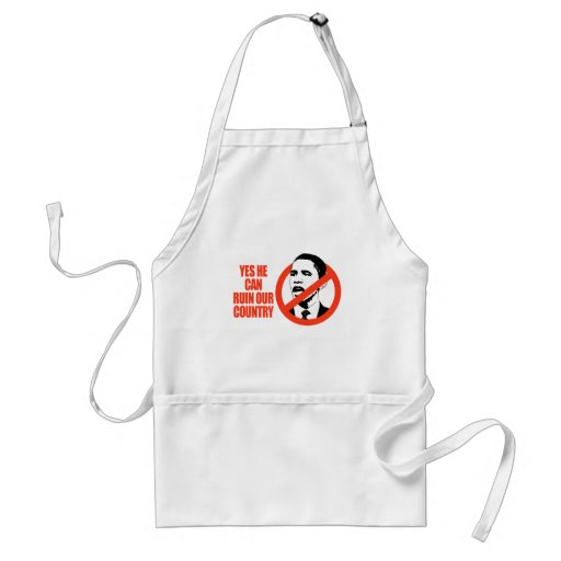 YES HE CAN RUIN OUR COUNTRY / ANTI-OBAMA T-SHIRT APRON