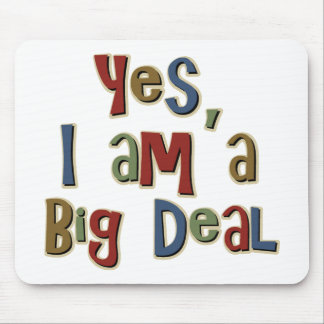 Yes I am a Big Deal Mouse Mat