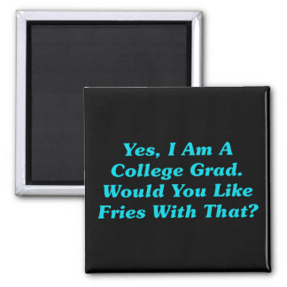 Yes, I Am A College Grad.  Would You Like Fries? Magnet