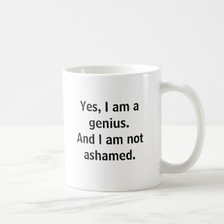 Yes, I am a genius. And I am not ashamed. Coffee Mug
