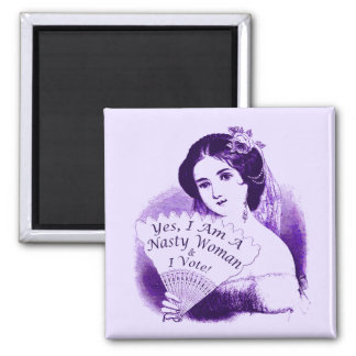 """""""Yes, I Am A Nasty Woman & I Vote!"""" Purple 2016 #2 Square Magnet"""