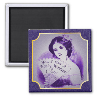 """""""Yes, I Am A Nasty Woman & I Vote!"""" Purple 2016 #3 Square Magnet"""