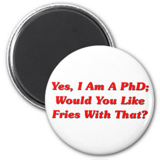 Yes, I Am A PhD Would You Like Fries With That? 6 Cm Round Magnet