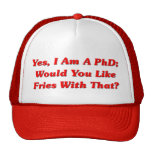 Yes, I Am A PhD Would You Like Fries With That? Cap