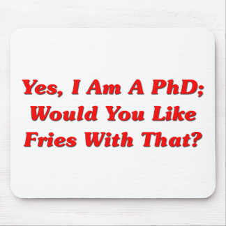 Yes, I Am A PhD Would You Like Fries With That? Mouse Mat