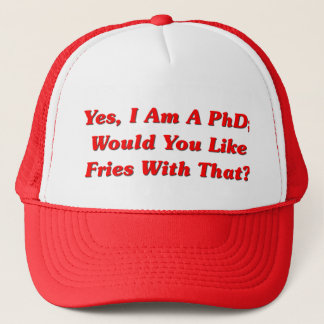 Yes, I Am A PhD Would You Like Fries With That? Trucker Hat