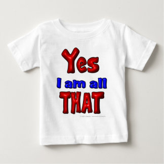 Yes I am all THAT Baby T-Shirt