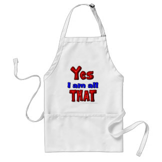 Yes I am all THAT Standard Apron