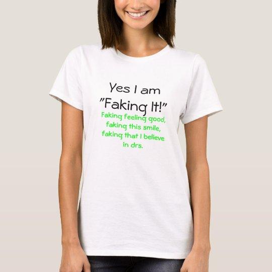 Yes, I am  Faking It! T-Shirt
