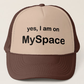 Yes I Am On Myspace Trucker Hat