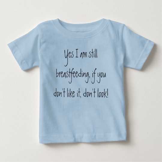 Yes I am still breastfeeding, if you don't like... Baby T-Shirt