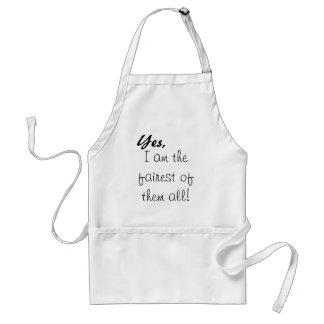 Yes, , I am the fairest of them all! Standard Apron