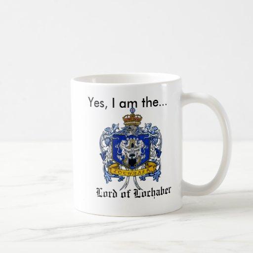 Yes, I am the Lord of Lochaber Coffee Mug