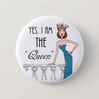 "Yes, I am THE ""Queen"" 6 Cm Round Badge"