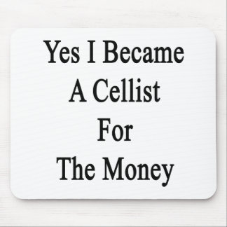 Yes I Became A Cellist For The Money Mouse Pads