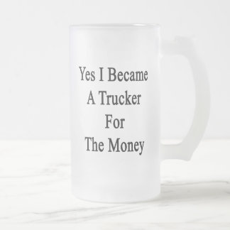 Yes I Became A Trucker For The Money Coffee Mugs