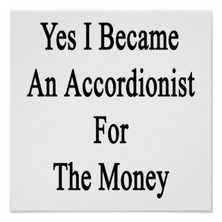 Yes I Became An Accordionist For The Money Posters