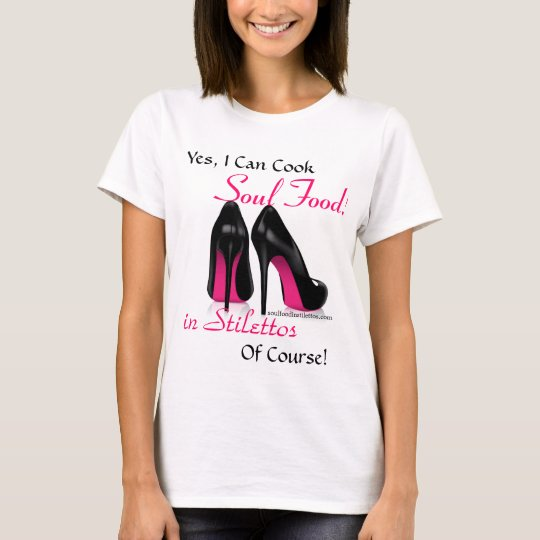 Yes, I can cook Soul Food! T-Shirt