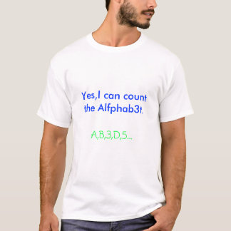 Yes,I can count the Alfphab3t., A,B,3,D,5... T-Shirt