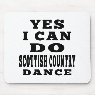 Yes I Can Do SCOTTISH COUNTRY DANCING Mouse Pad
