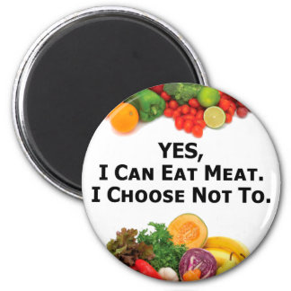 YES I Can Eat Meat I Choose Not To - Vegetarian 6 Cm Round Magnet
