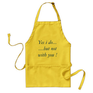 Yes i do.......but not with you ! standard apron