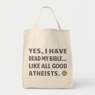 Yes, I have read my bible...Like all good Atheists Grocery Tote Bag
