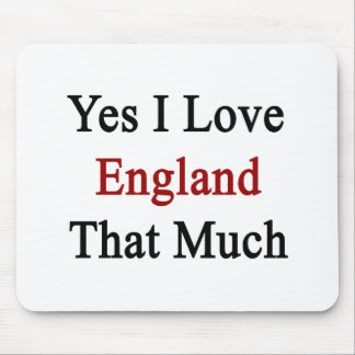 Yes I Love England That Much Mouse Mat