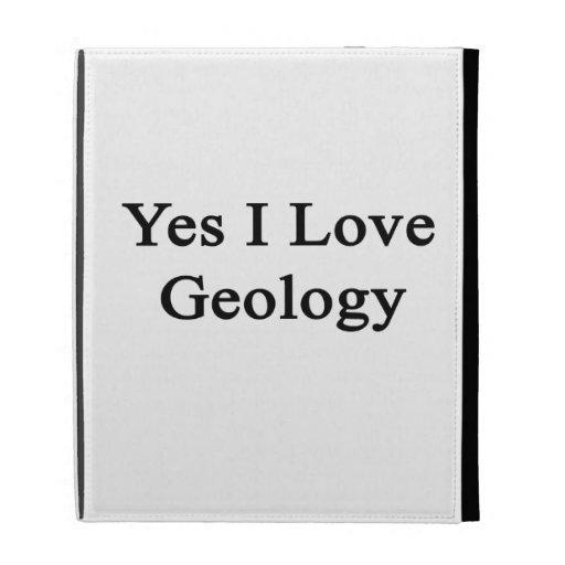 Yes I Love Geology iPad Cases
